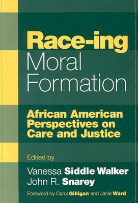 Race-Ing Moral Formation By Siddle Walker, Vanessa (EDT)/ Snarey, John R. (EDT)/ Gilligan, Carol (FRW)/ Ward, Janie (FRW)