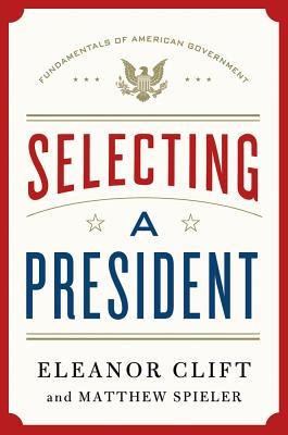 Selecting a President By Clift, Eleanor/ Spieler, Matthew